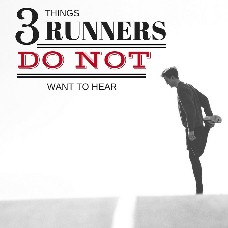 3 Things Runners Don't Want to Hear Plus 1 thing they love to hear